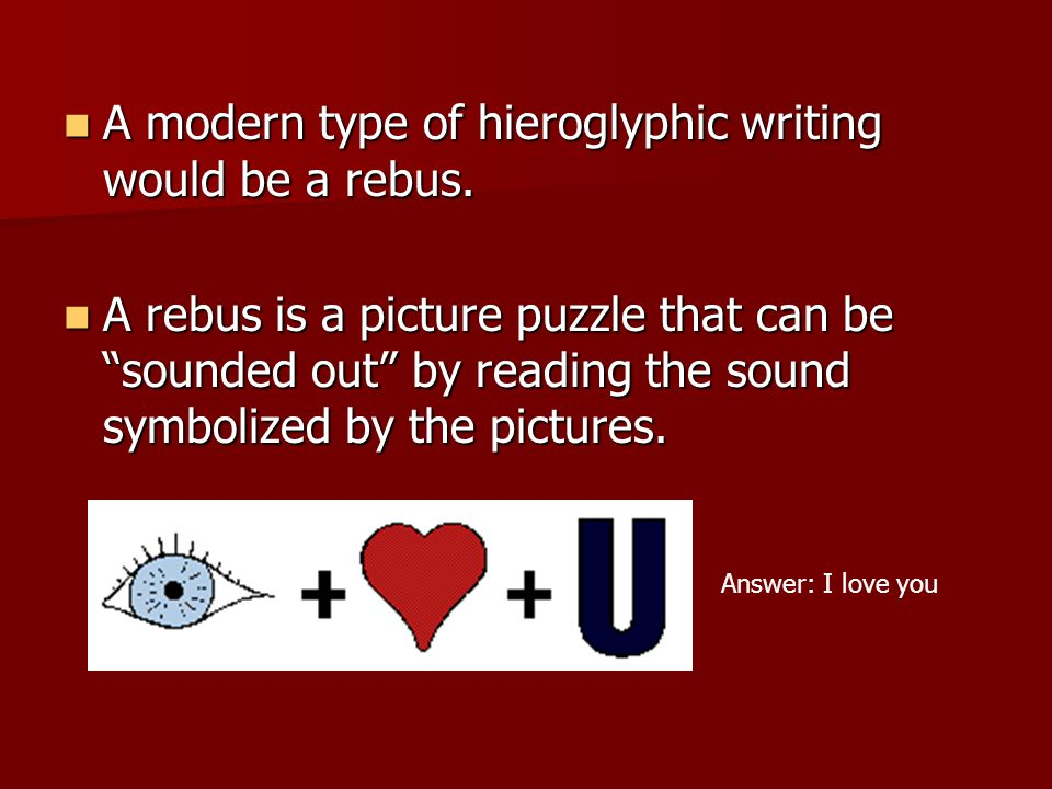 A modern type of hieroglyphic writing would be a rebus.