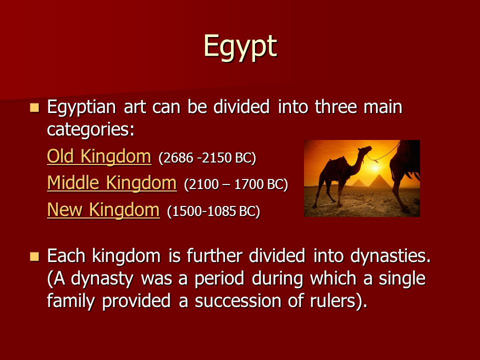 Egypt Egyptian art can be divided into three main categories: