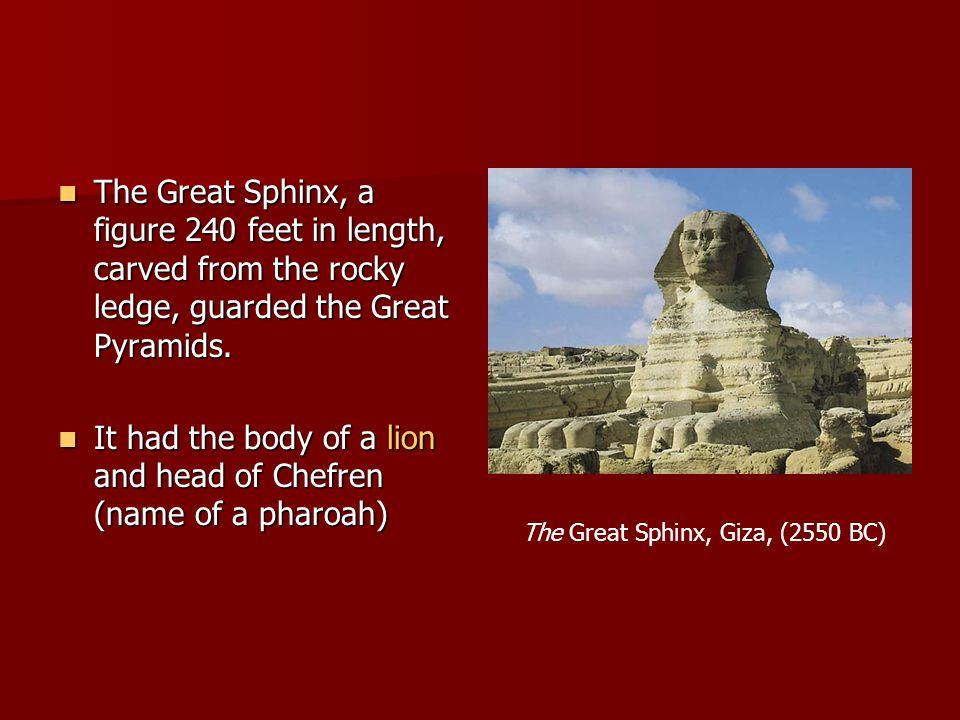 It had the body of a lion and head of Chefren (name of a pharoah)