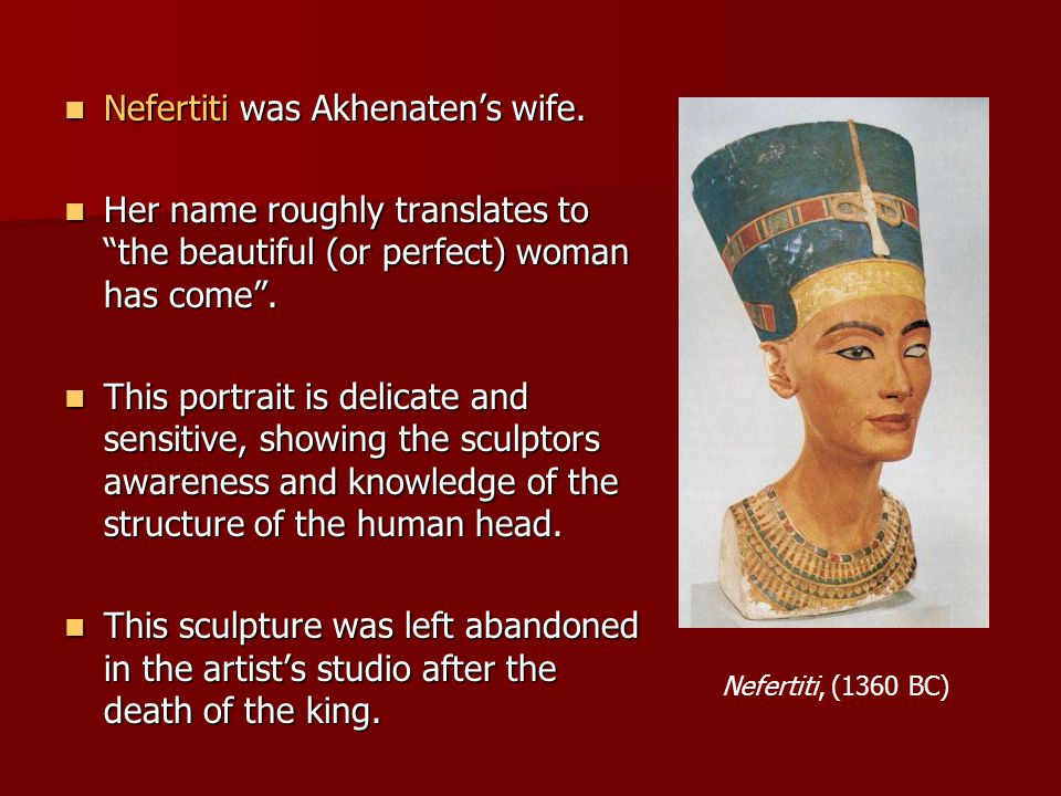 Nefertiti was Akhenaten's wife.