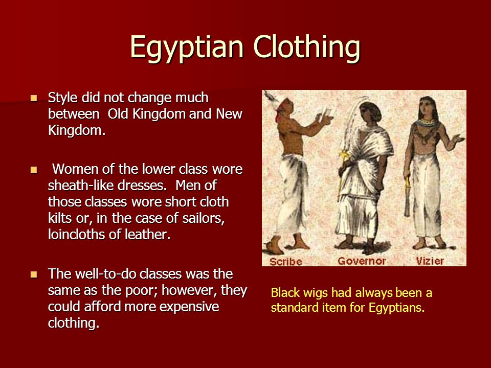 Egyptian Clothing Style did not change much between Old Kingdom and New Kingdom.
