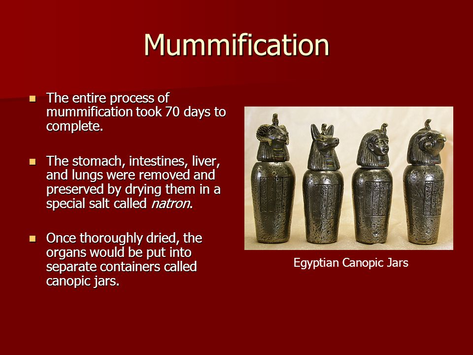 Mummification The entire process of mummification took 70 days to complete.