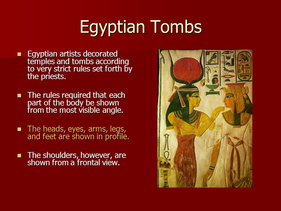 Egyptian Tombs Egyptian artists decorated temples and tombs according to very strict rules set forth by the priests.