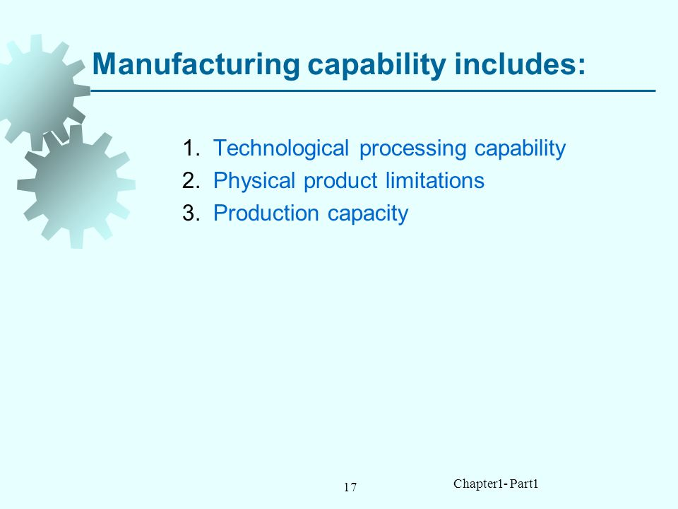 Manufacturing capability includes: