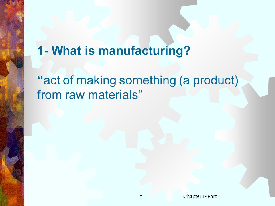 1- What is manufacturing