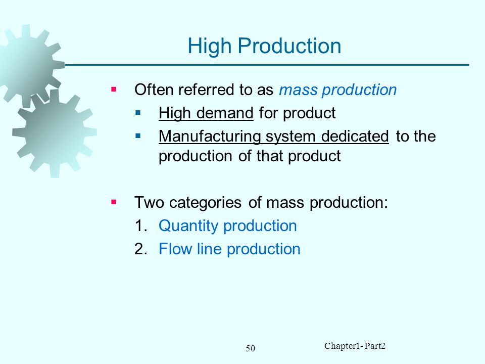 High Production Often referred to as mass production