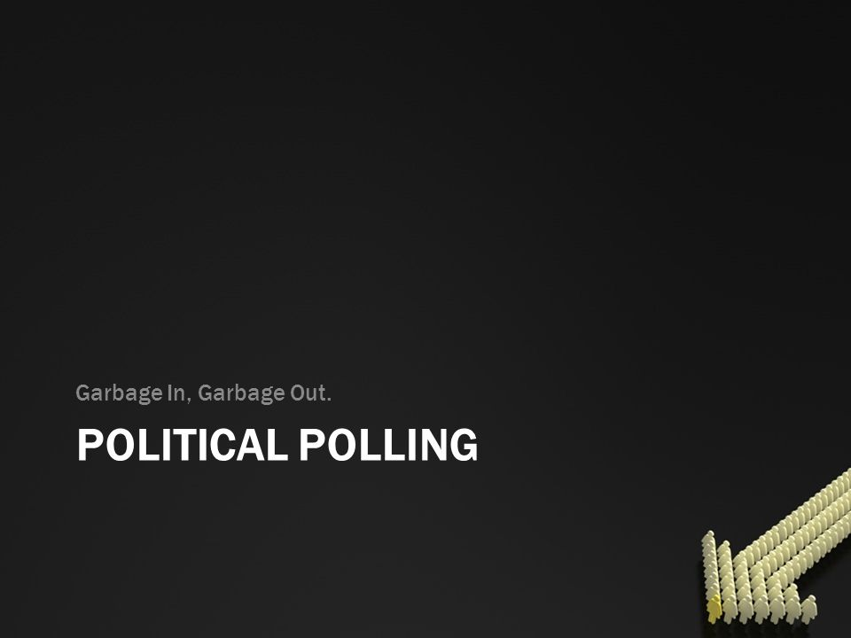 Garbage In, Garbage Out. Political Polling