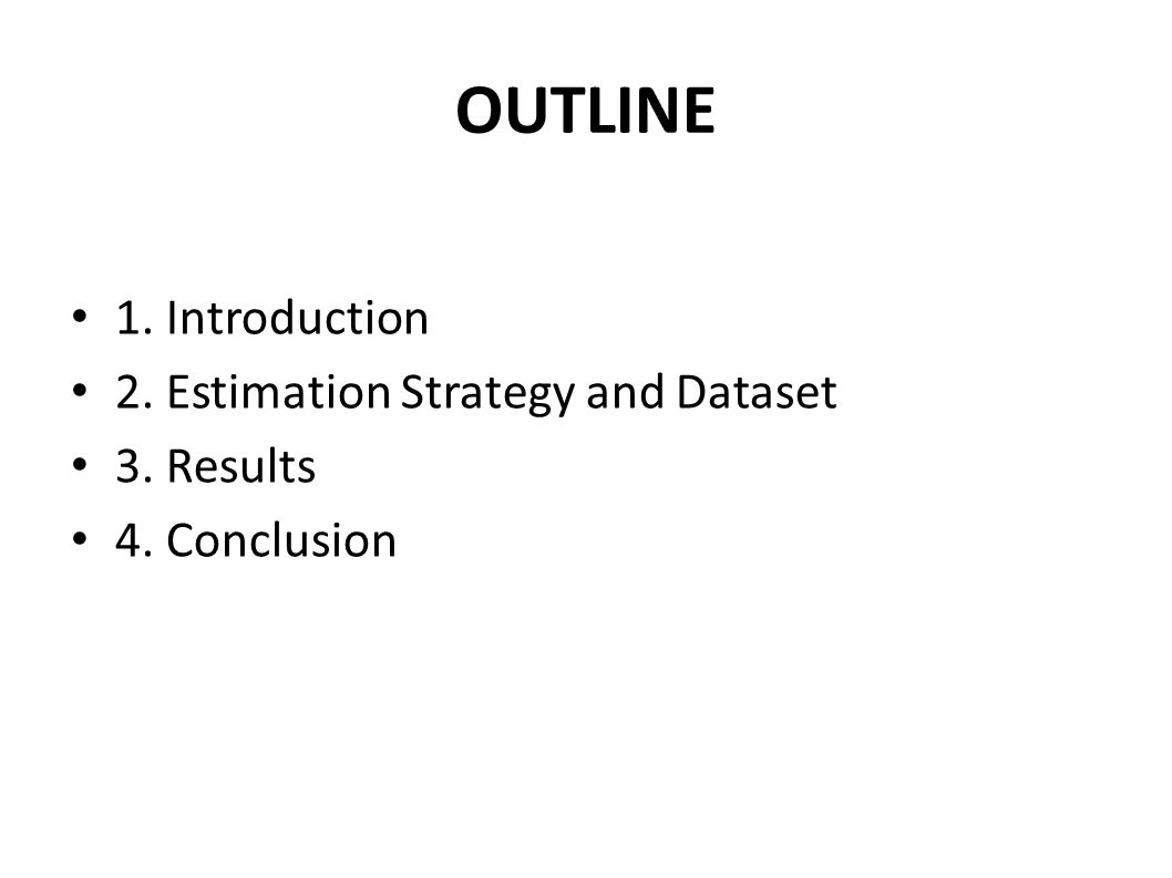 OUTLINE 1. Introduction 2. Estimation Strategy and Dataset 3. Results
