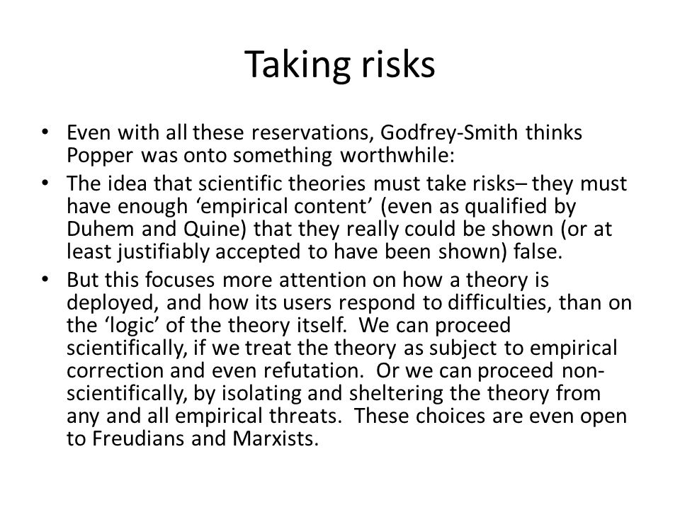 Taking risks Even with all these reservations, Godfrey-Smith thinks Popper was onto something worthwhile: