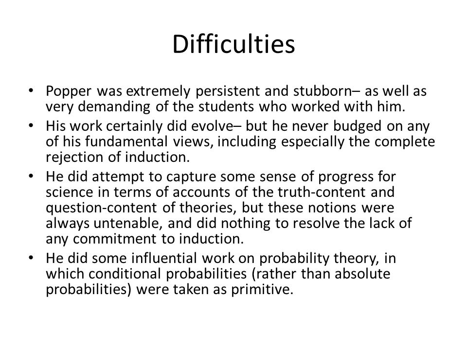 Difficulties Popper was extremely persistent and stubborn– as well as very demanding of the students who worked with him.
