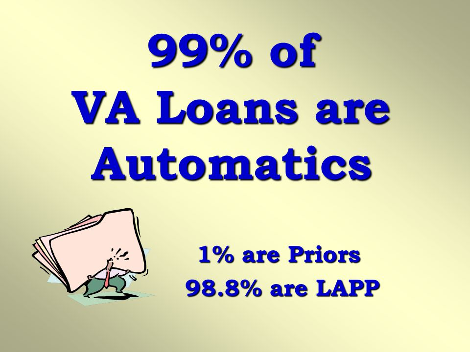 99% of VA Loans are Automatics