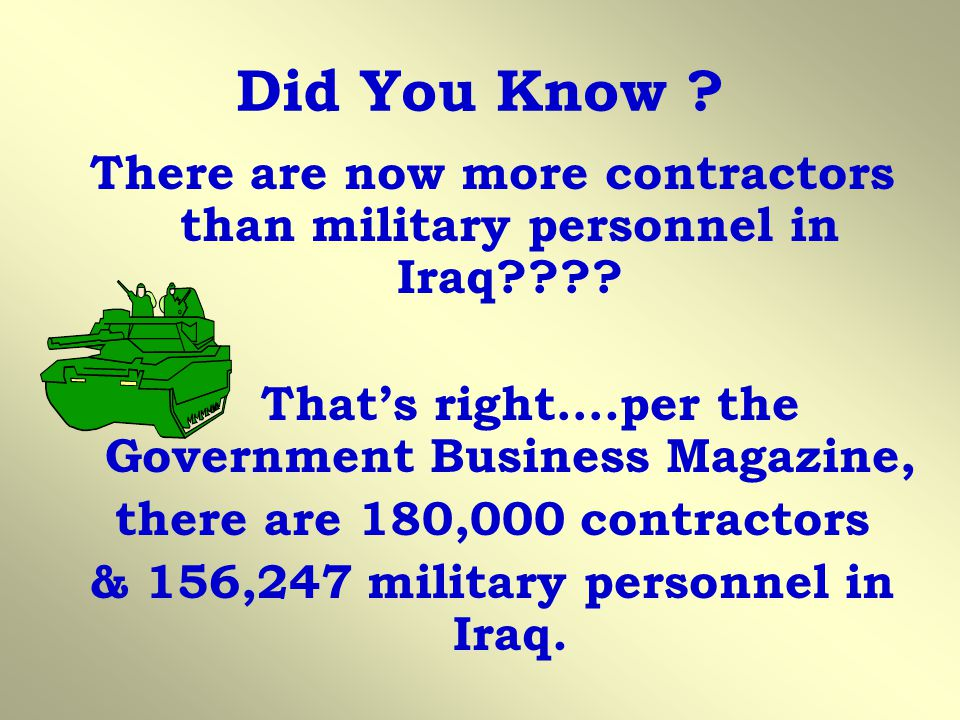 Did You Know There are now more contractors than military personnel in Iraq That's right….per the Government Business Magazine,