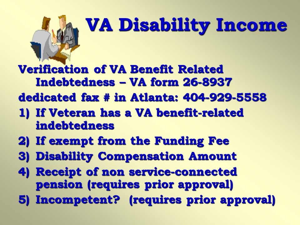 VA Disability Income Verification of VA Benefit Related Indebtedness – VA form 26-8937. dedicated fax # in Atlanta: 404-929-5558.