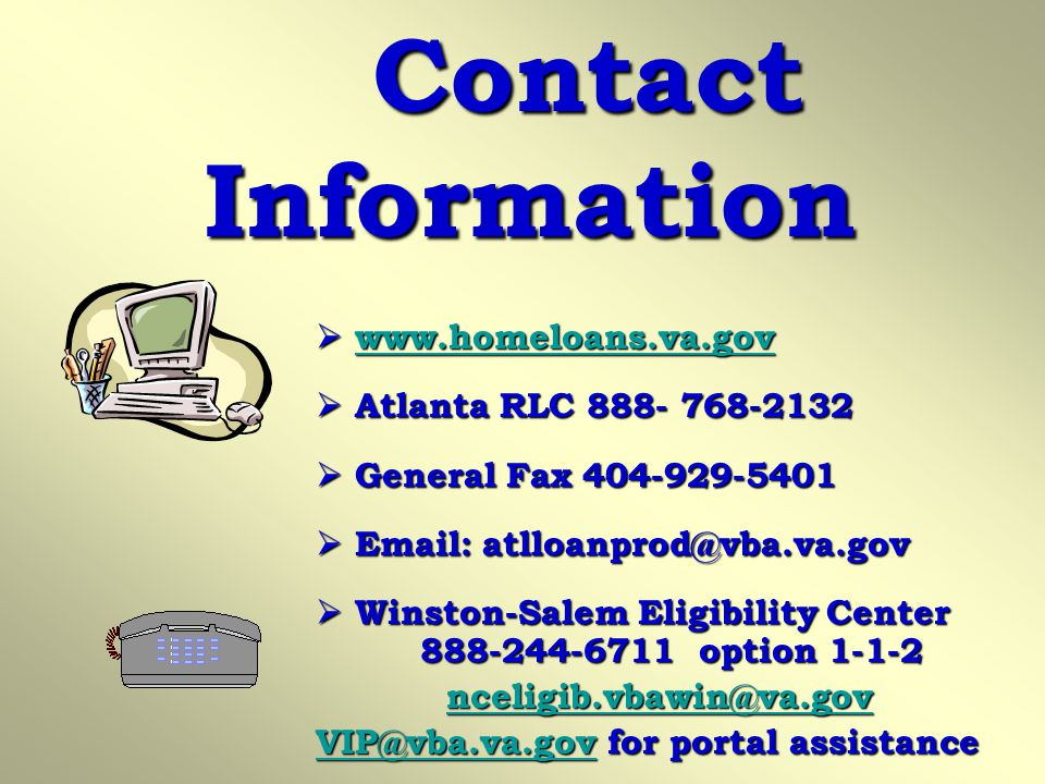 Contact Information www.homeloans.va.gov. Atlanta RLC 888- 768-2132. General Fax 404-929-5401. Email: atlloanprod@vba.va.gov.
