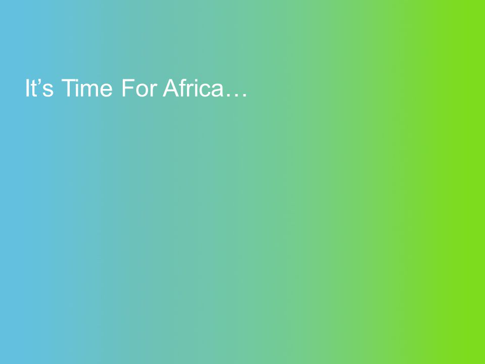 It's Time For Africa…