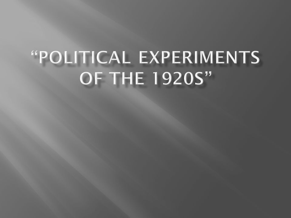 POLITICAL EXPERIMENTS OF THE 1920s