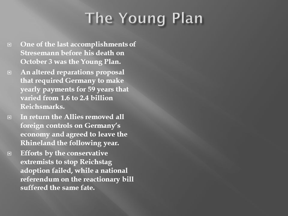 The Young Plan One of the last accomplishments of Stresemann before his death on October 3 was the Young Plan.