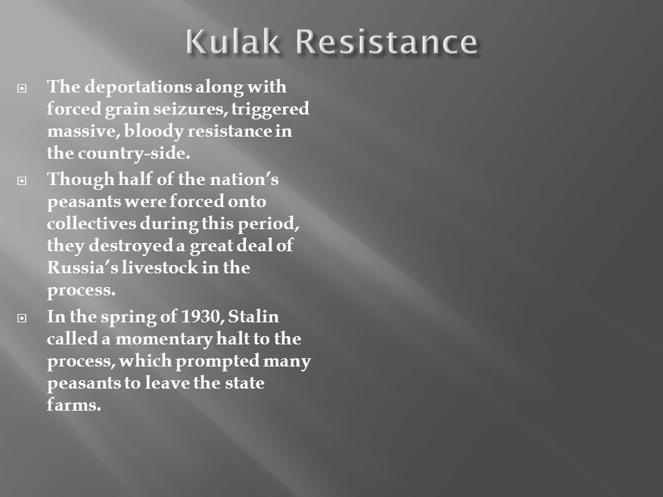 Kulak Resistance The deportations along with forced grain seizures, triggered massive, bloody resistance in the country-side.