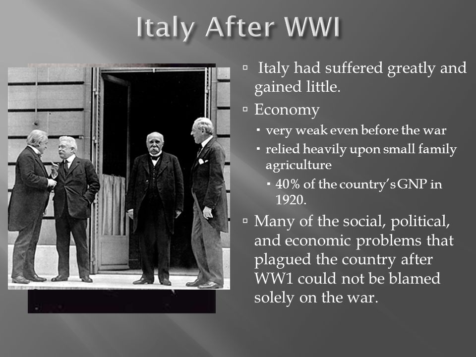 Italy After WWI Italy had suffered greatly and gained little. Economy