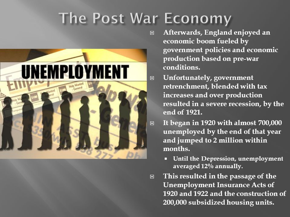 The Post War Economy Afterwards, England enjoyed an economic boom fueled by government policies and economic production based on pre-war conditions.