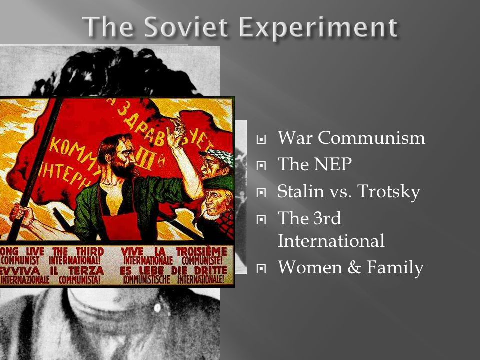 The Soviet Experiment War Communism The NEP Stalin vs. Trotsky