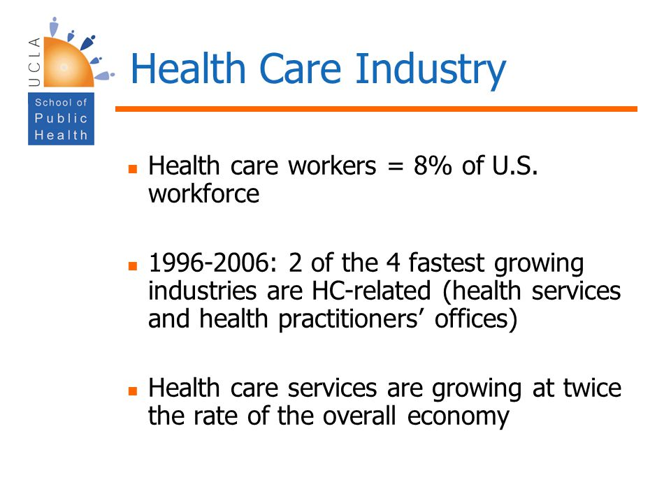 Health Care Industry Health care workers = 8% of U.S. workforce