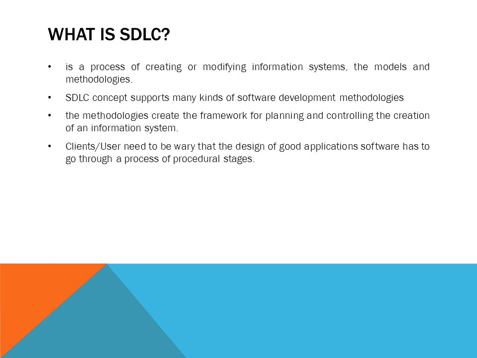 What is SDLC is a process of creating or modifying information systems, the models and methodologies.
