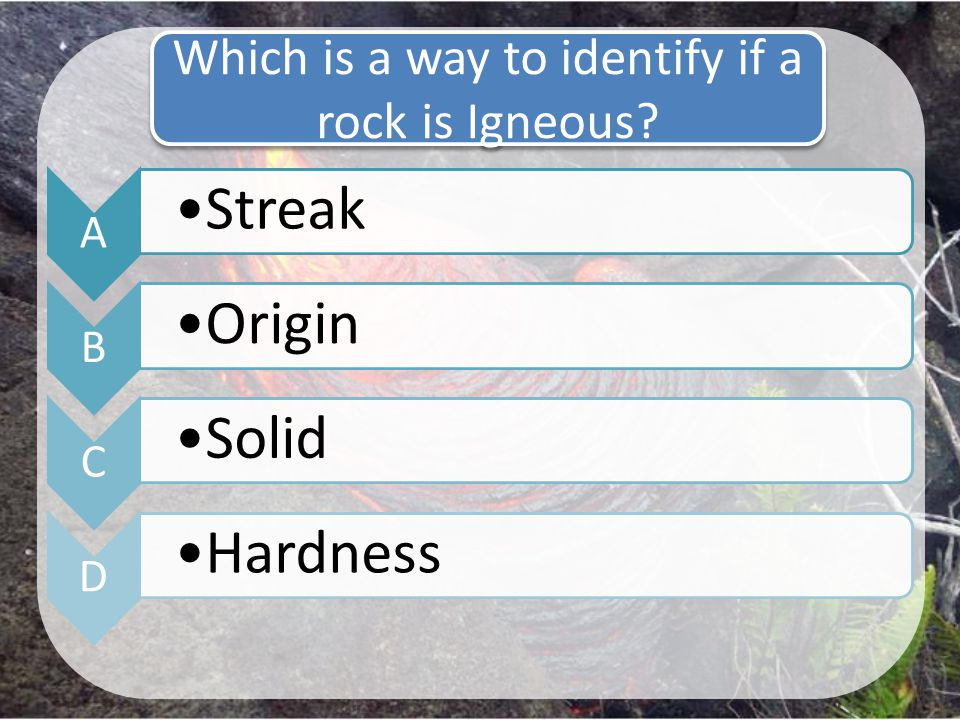 Which is a way to identify if a rock is Igneous