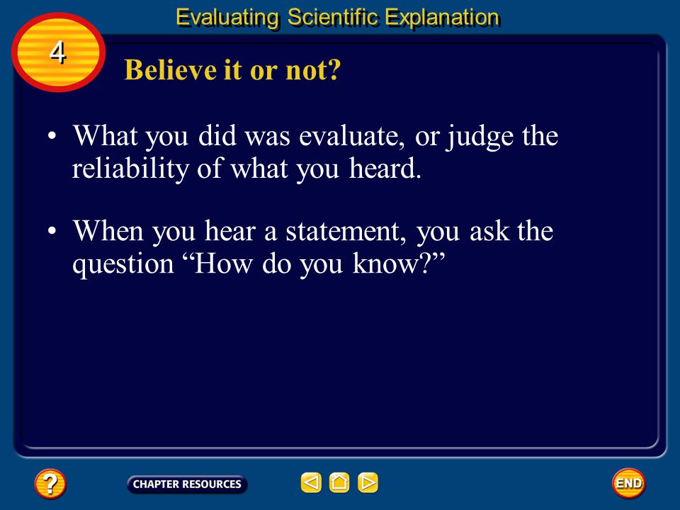 What you did was evaluate, or judge the reliability of what you heard.