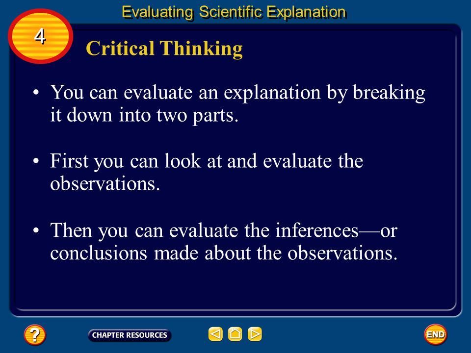 You can evaluate an explanation by breaking it down into two parts.