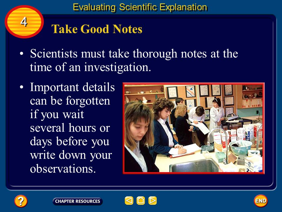 Scientists must take thorough notes at the time of an investigation.