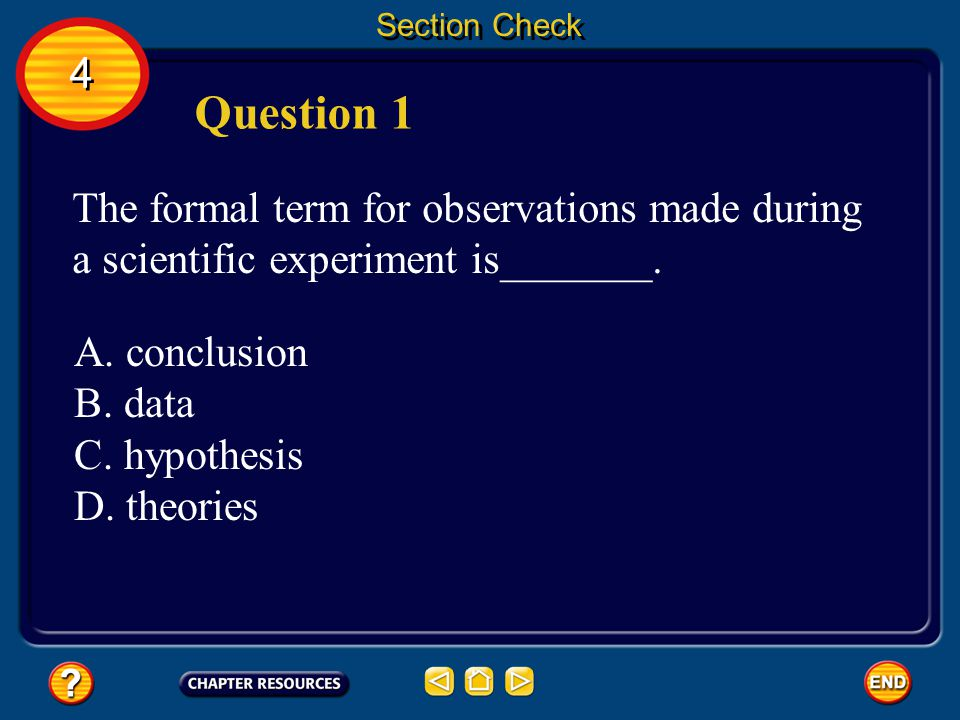 Section Check 4. Question 1. The formal term for observations made during a scientific experiment is_______.