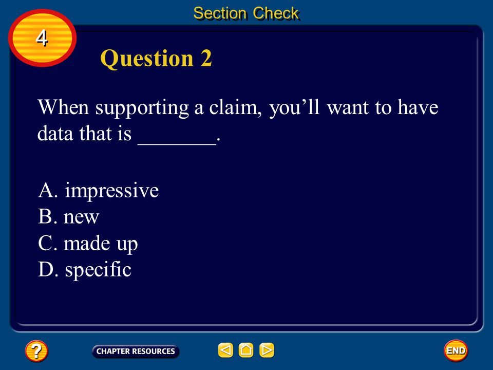 Section Check 4. Question 2. When supporting a claim, you'll want to have data that is _______. A. impressive.