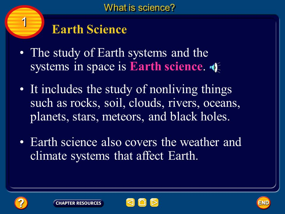 The study of Earth systems and the systems in space is Earth science.