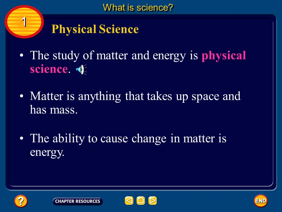 The study of matter and energy is physical science.