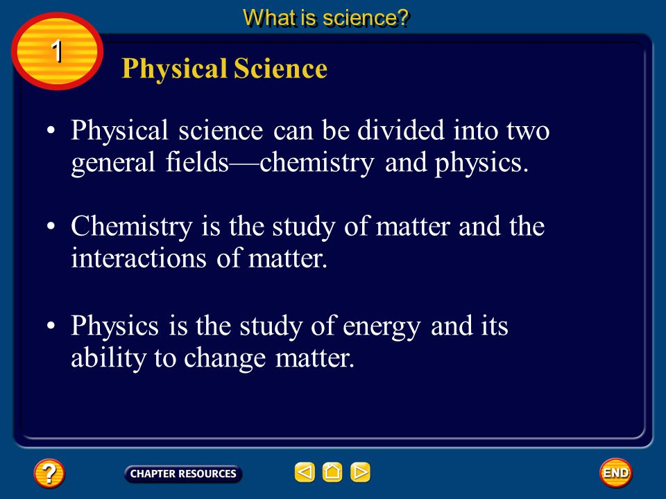 Chemistry is the study of matter and the interactions of matter.