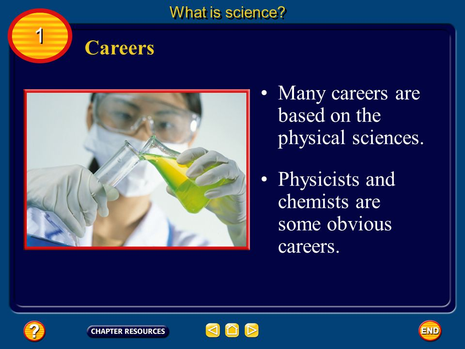 Many careers are based on the physical sciences.