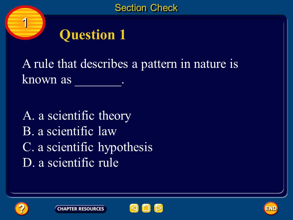 Section Check 1. Question 1. A rule that describes a pattern in nature is known as _______. A. a scientific theory.