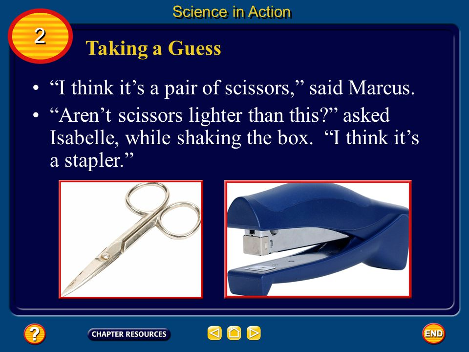 I think it's a pair of scissors, said Marcus.