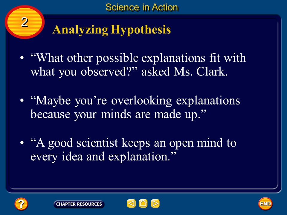 A good scientist keeps an open mind to every idea and explanation.