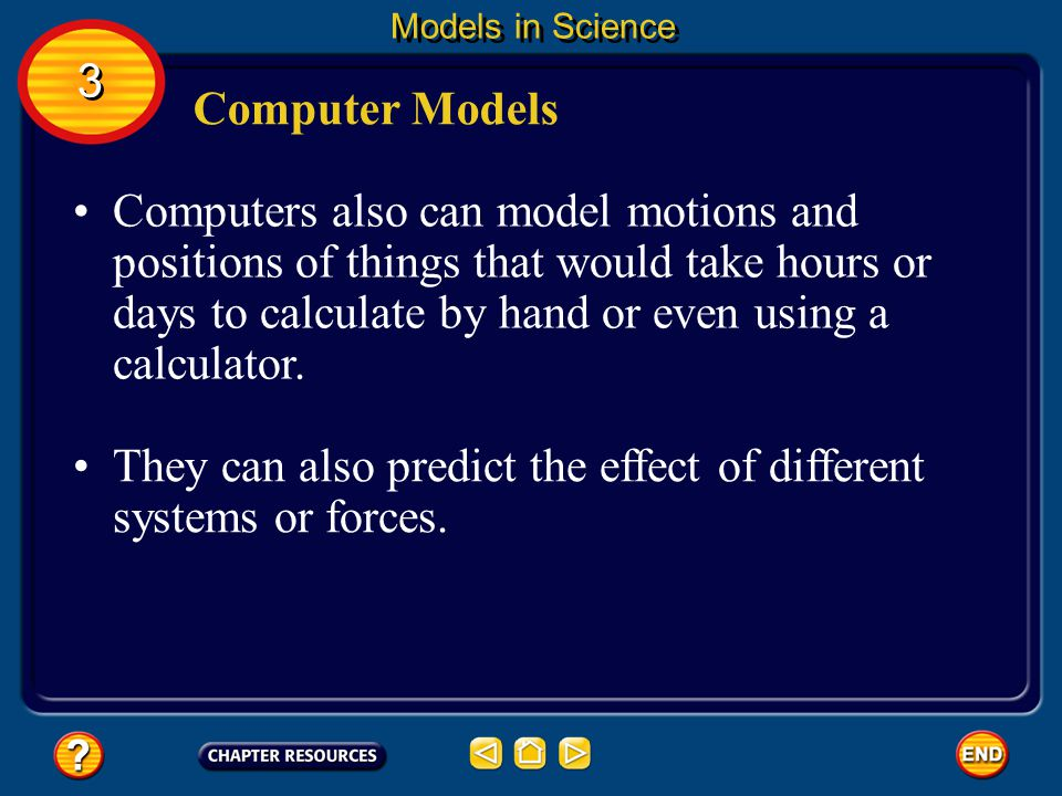 They can also predict the effect of different systems or forces.