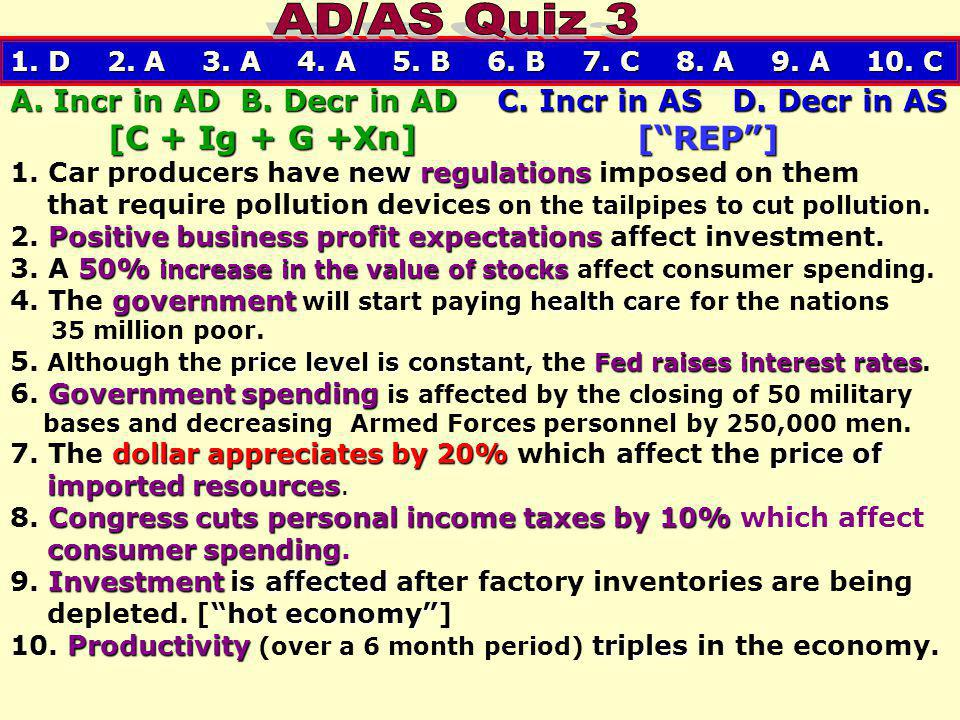 AD/AS Quiz 3 A. Incr in AD B. Decr in AD C. Incr in AS D. Decr in AS
