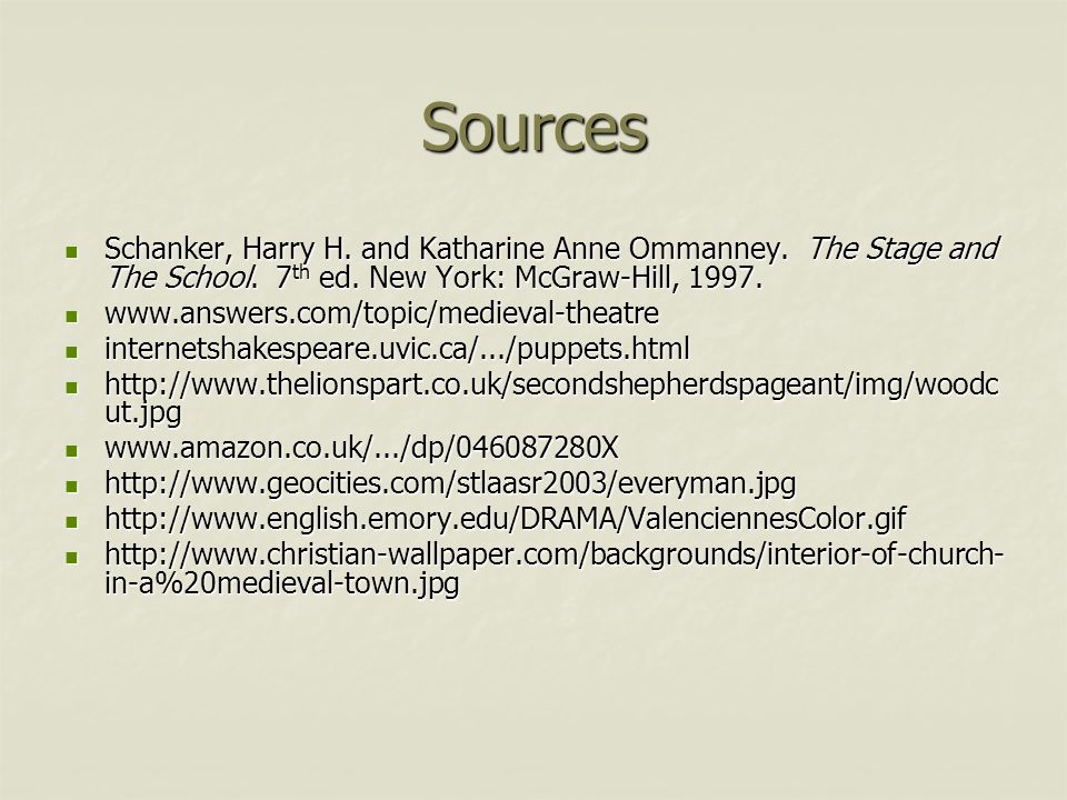 Sources Schanker, Harry H. and Katharine Anne Ommanney. The Stage and The School. 7th ed. New York: McGraw-Hill, 1997.