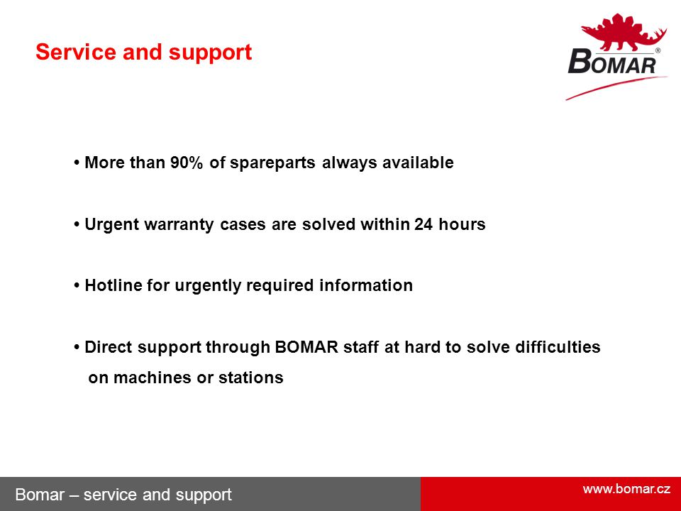 Service and support • More than 90% of spareparts always available