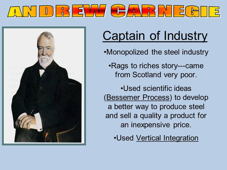 Captain of Industry Monopolized the steel industry