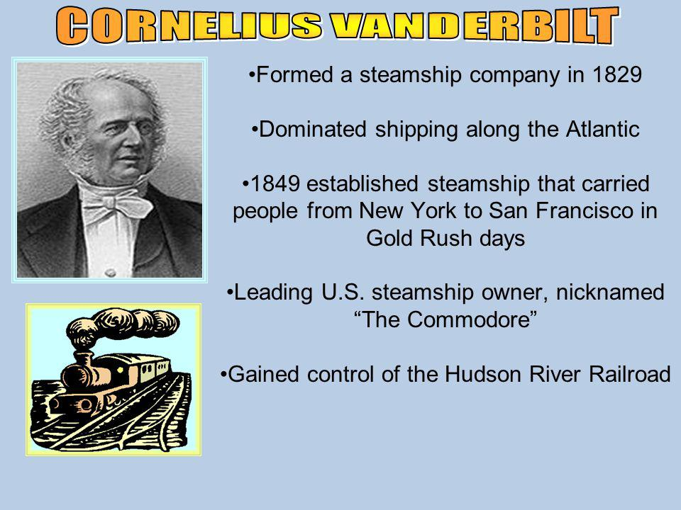 CORNELIUS VANDERBILT Formed a steamship company in 1829