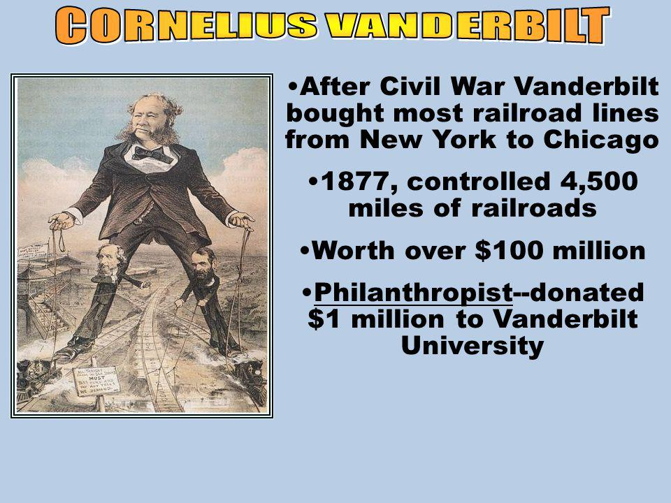 CORNELIUS VANDERBILT After Civil War Vanderbilt bought most railroad lines from New York to Chicago.