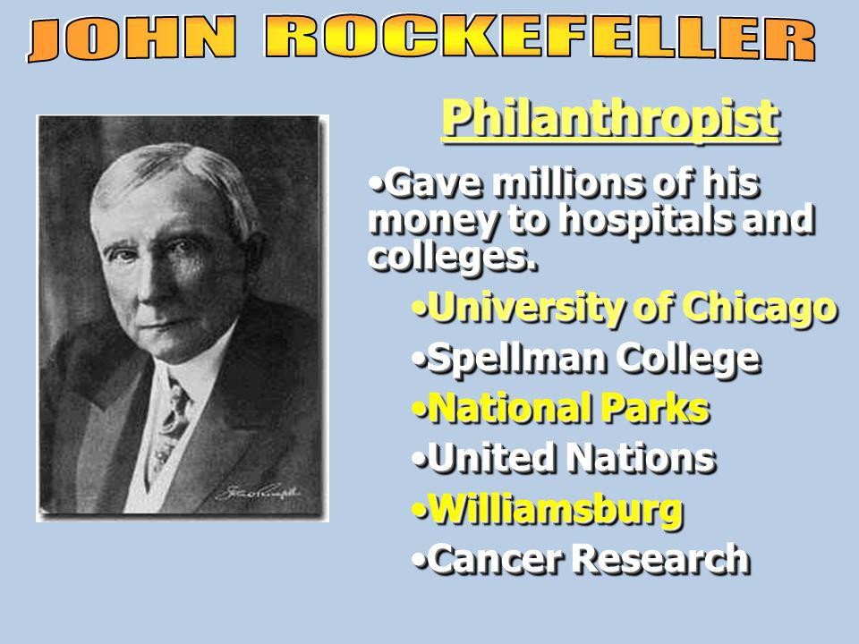 Philanthropist Gave millions of his money to hospitals and colleges.