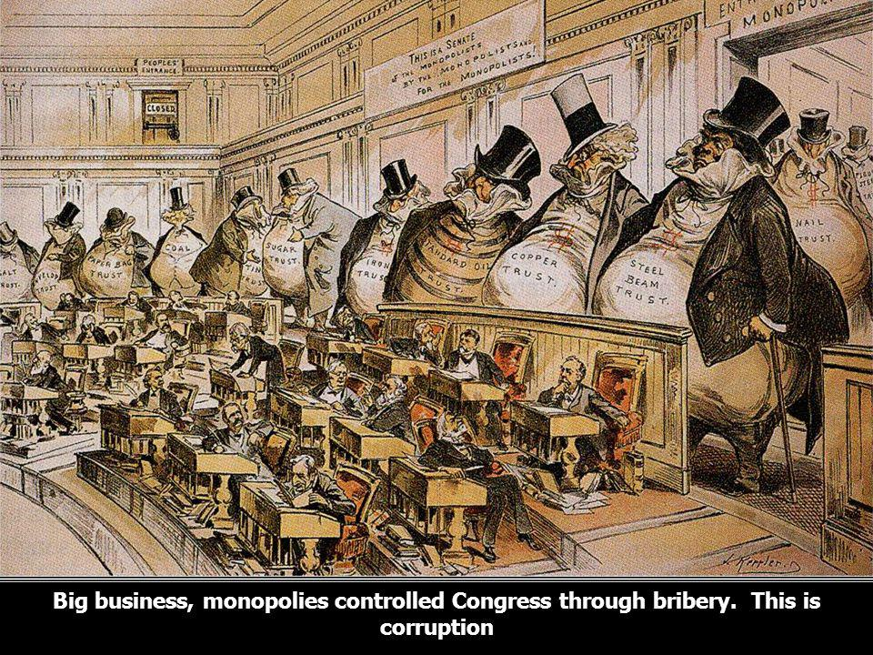 Big business, monopolies controlled Congress through bribery