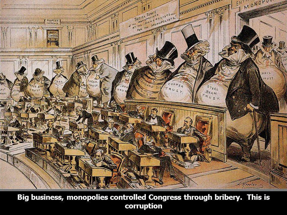 Big business, monopolies controlled Congress through bribery